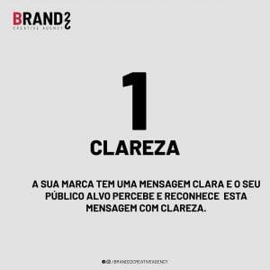 Clareza: a sua marca tem uma mensagem clara e o seu público-alvo percebe e reconhece esta mensagem com clareza.